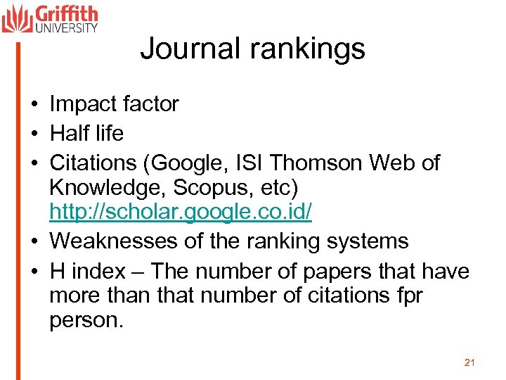 Journal rankings • Impact factor • Half life • Citations (Google, ISI Thomson Web