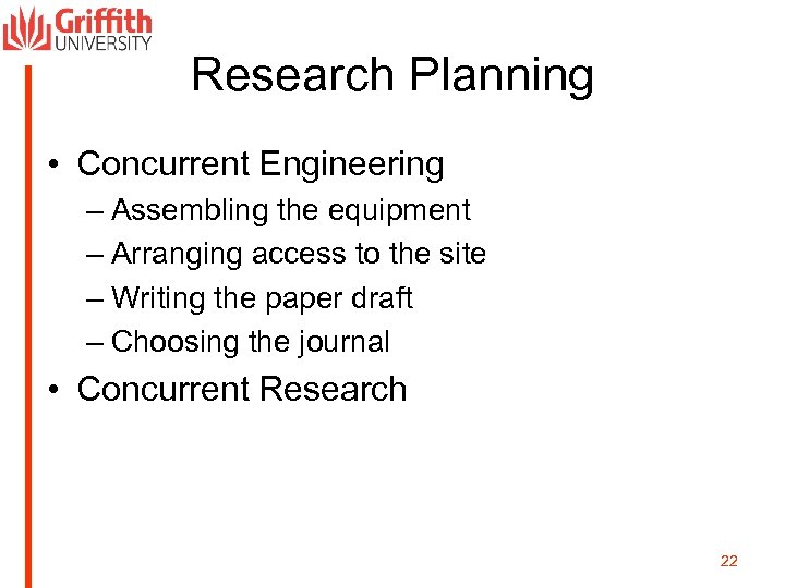 Research Planning • Concurrent Engineering – Assembling the equipment – Arranging access to the