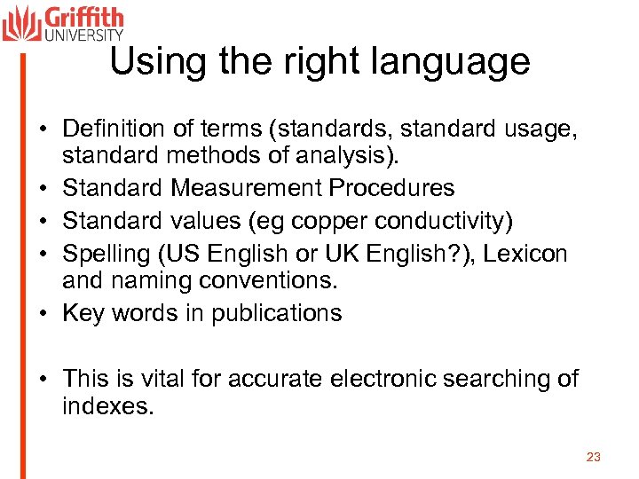 Using the right language • Definition of terms (standards, standard usage, standard methods of