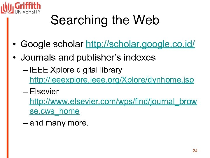Searching the Web • Google scholar http: //scholar. google. co. id/ • Journals and