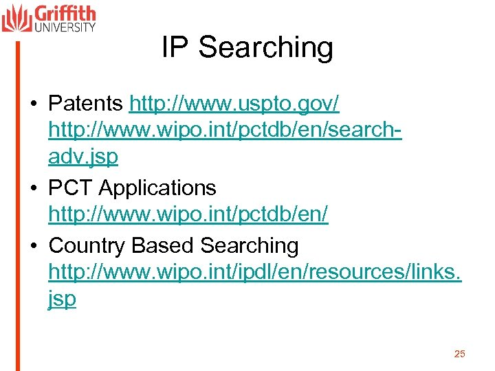 IP Searching • Patents http: //www. uspto. gov/ http: //www. wipo. int/pctdb/en/searchadv. jsp •