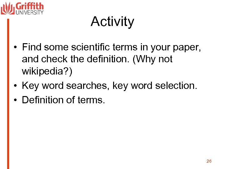 Activity • Find some scientific terms in your paper, and check the definition. (Why