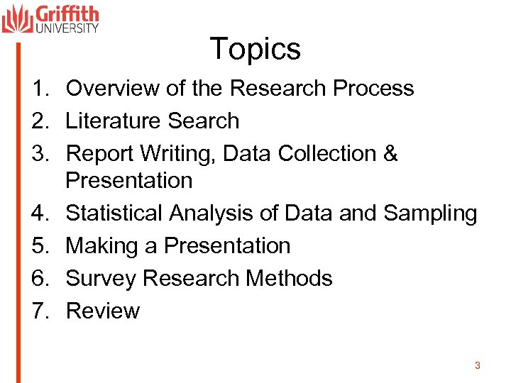 Topics 1. Overview of the Research Process 2. Literature Search 3. Report Writing, Data