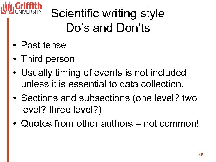 Scientific writing style Do's and Don'ts • Past tense • Third person • Usually