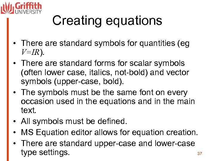 Creating equations • There are standard symbols for quantities (eg V=IR). • There are