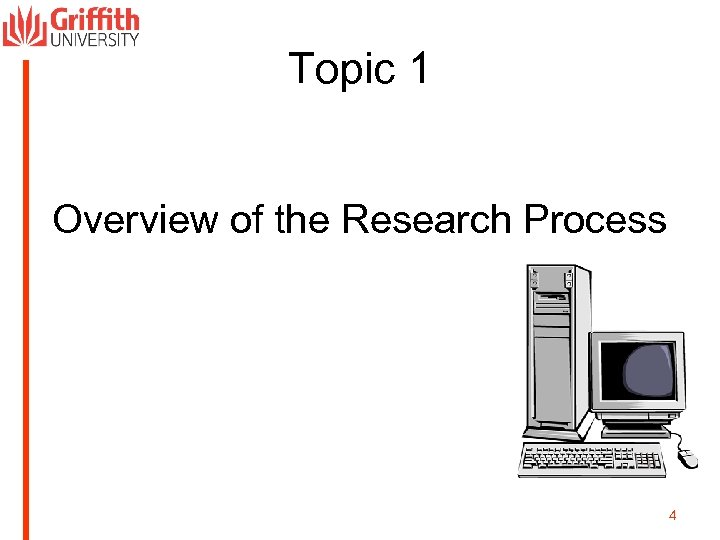 Topic 1 Overview of the Research Process 4