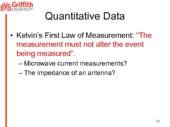 "Quantitative Data • Kelvin's First Law of Measurement: ""The measurement must not alter the"