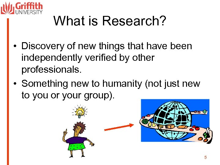 What is Research? • Discovery of new things that have been independently verified by