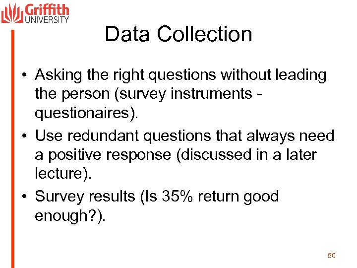 Data Collection • Asking the right questions without leading the person (survey instruments questionaires).
