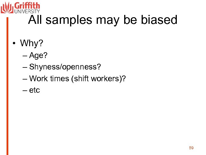 All samples may be biased • Why? – Age? – Shyness/openness? – Work times