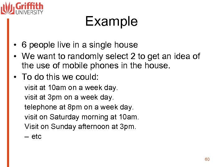 Example • 6 people live in a single house • We want to randomly