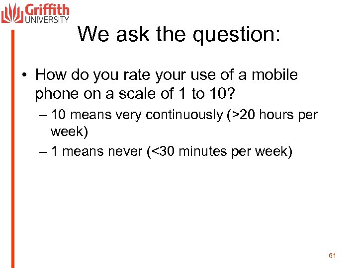 We ask the question: • How do you rate your use of a mobile
