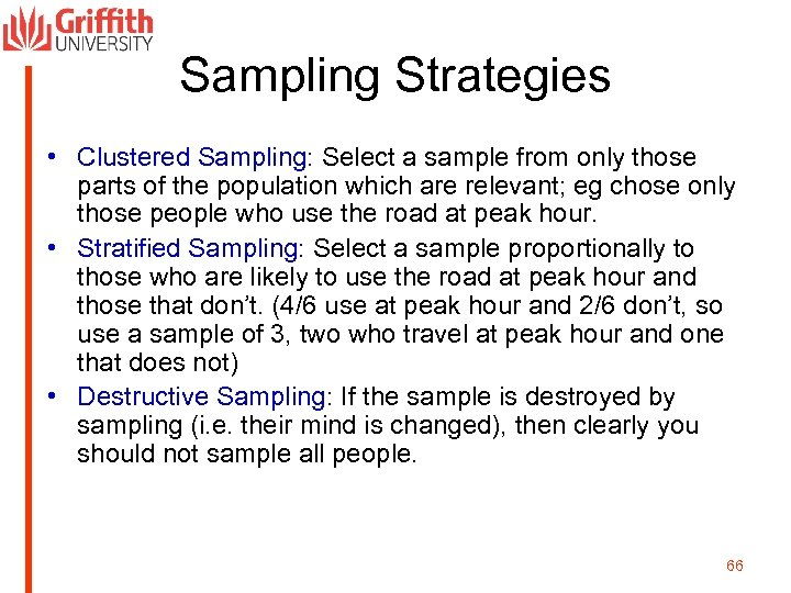 Sampling Strategies • Clustered Sampling: Select a sample from only those parts of the