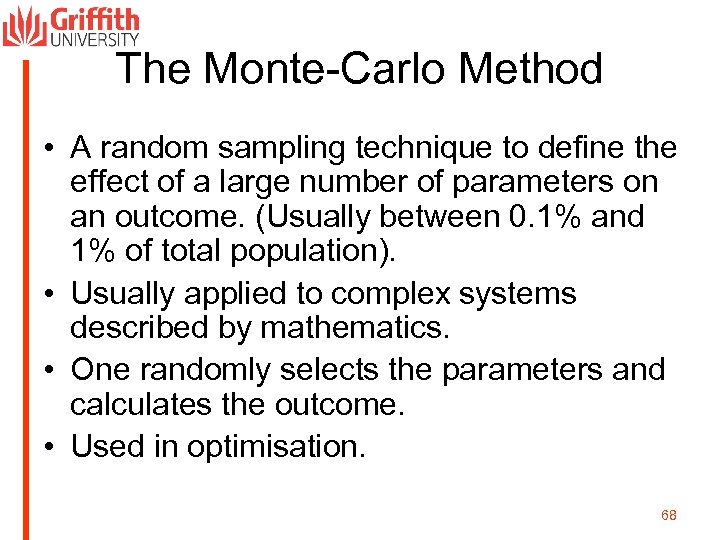 The Monte-Carlo Method • A random sampling technique to define the effect of a