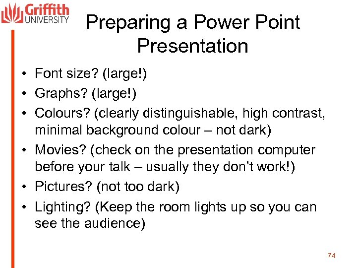 Preparing a Power Point Presentation • Font size? (large!) • Graphs? (large!) • Colours?