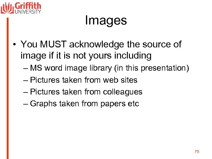 Images • You MUST acknowledge the source of image if it is not yours
