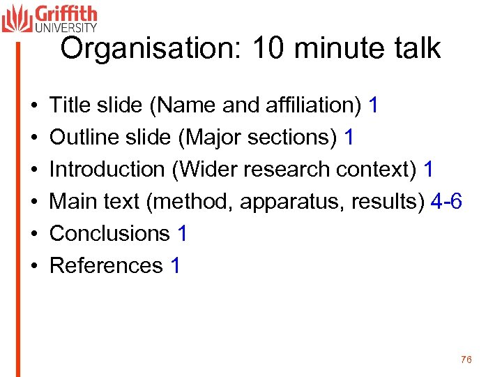 Organisation: 10 minute talk • • • Title slide (Name and affiliation) 1 Outline