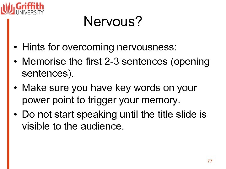 Nervous? • Hints for overcoming nervousness: • Memorise the first 2 -3 sentences (opening