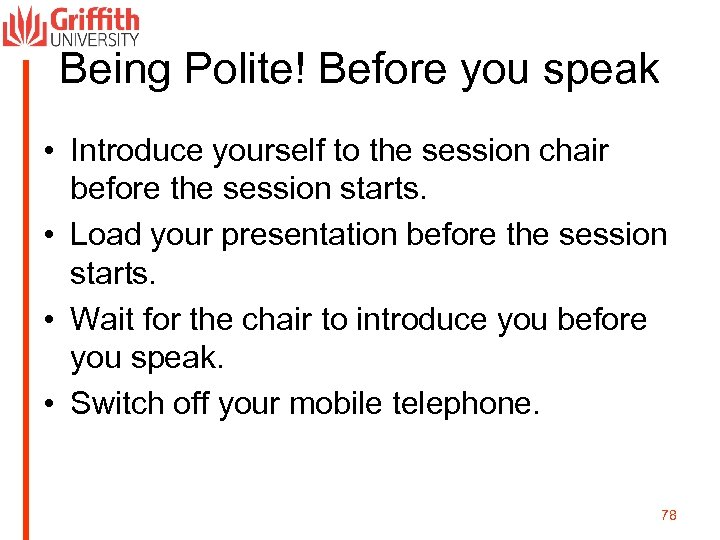 Being Polite! Before you speak • Introduce yourself to the session chair before the