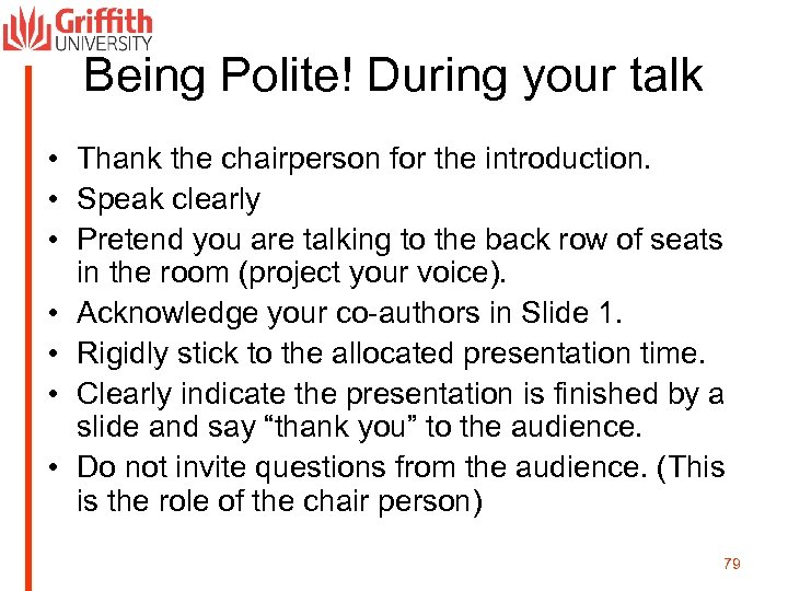 Being Polite! During your talk • Thank the chairperson for the introduction. • Speak