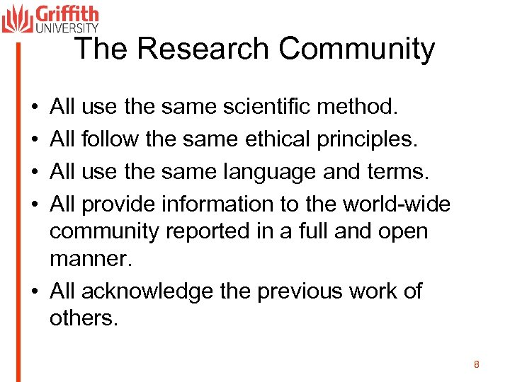 The Research Community • • All use the same scientific method. All follow the