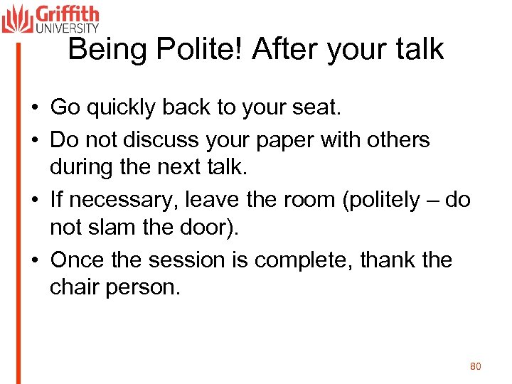 Being Polite! After your talk • Go quickly back to your seat. • Do
