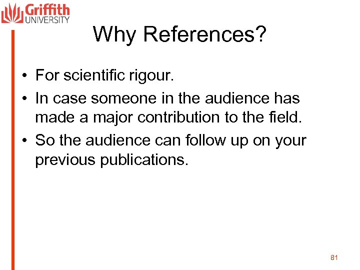 Why References? • For scientific rigour. • In case someone in the audience has