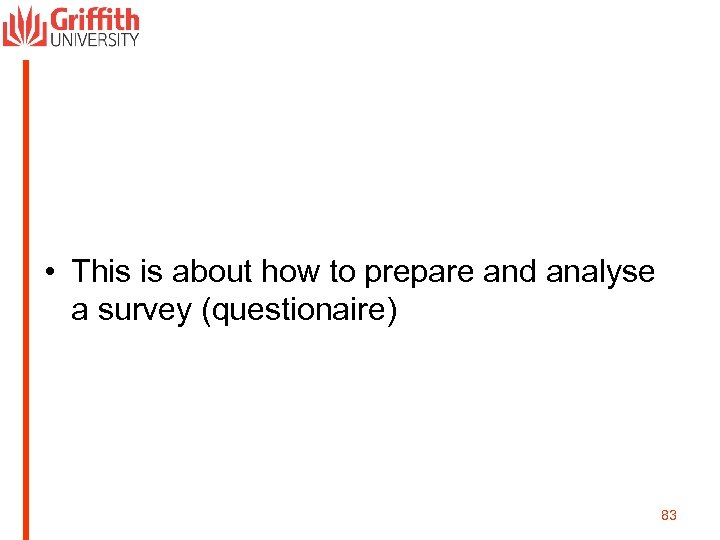 • This is about how to prepare and analyse a survey (questionaire) 83