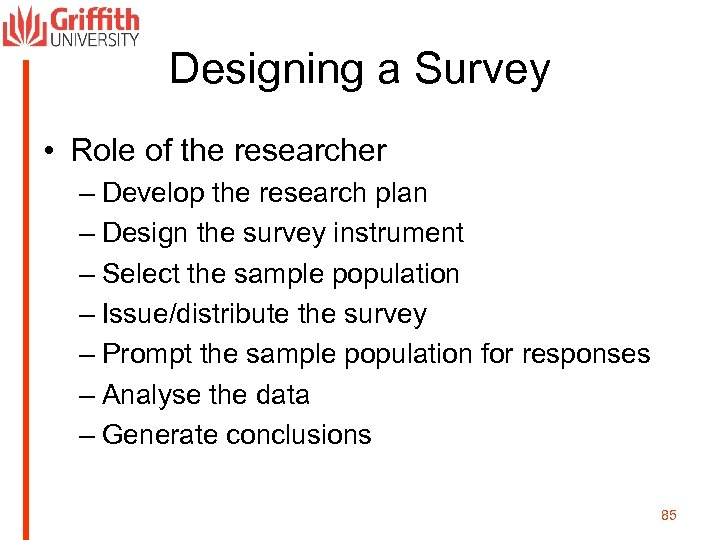 Designing a Survey • Role of the researcher – Develop the research plan –