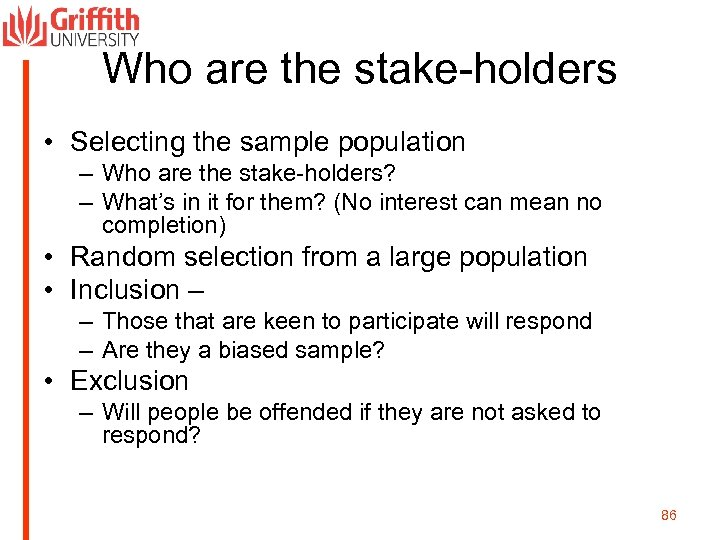 Who are the stake-holders • Selecting the sample population – Who are the stake-holders?