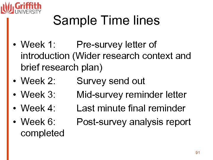 Sample Time lines • Week 1: Pre-survey letter of introduction (Wider research context and