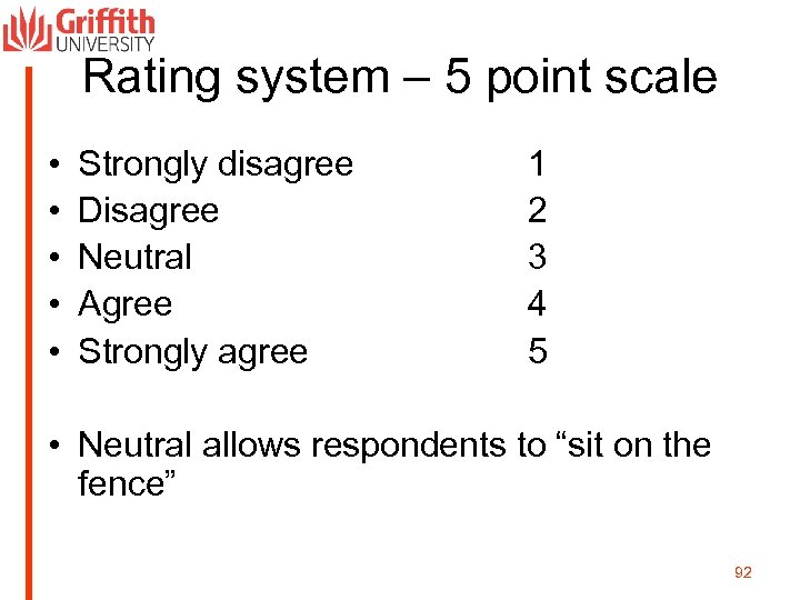Rating system – 5 point scale • • • Strongly disagree Disagree Neutral Agree