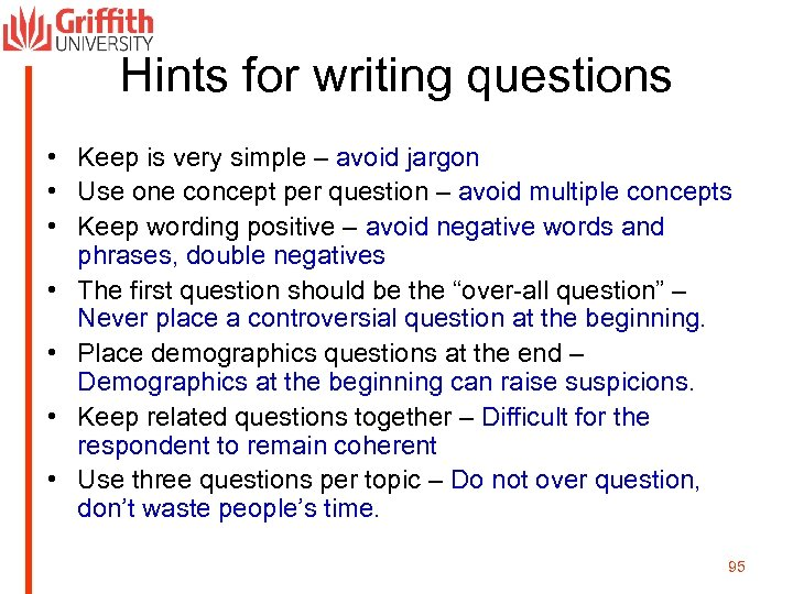 Hints for writing questions • Keep is very simple – avoid jargon • Use