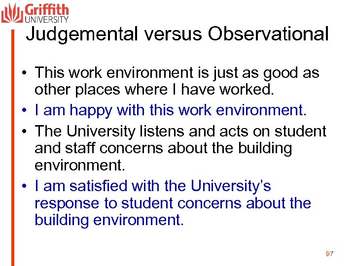 Judgemental versus Observational • This work environment is just as good as other places
