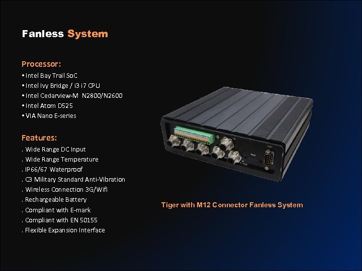 Fanless System Processor: • Intel Bay Trail So. C • Intel Ivy Bridge /