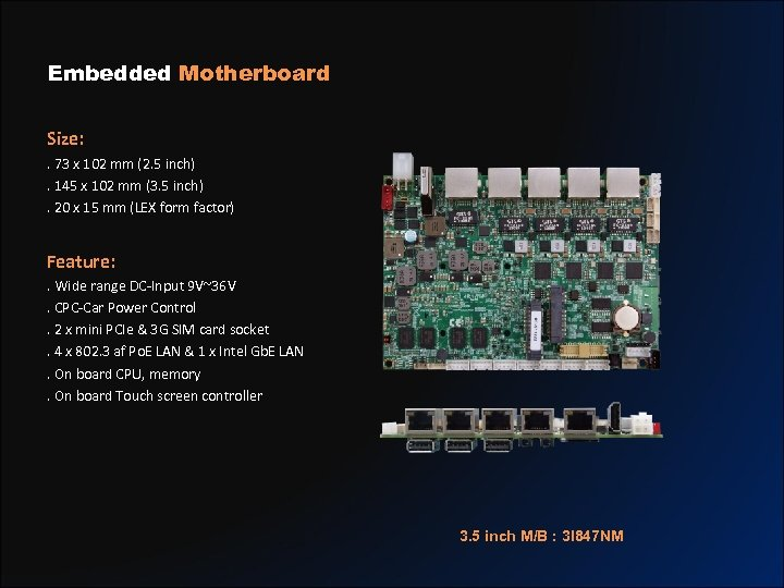 Embedded Motherboard Size: . 73 x 102 mm (2. 5 inch). 145 x 102