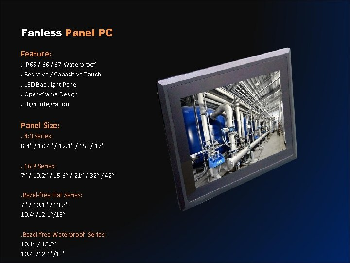Fanless Panel PC Feature: . IP 65 / 66 / 67 Waterproof. Resistive /