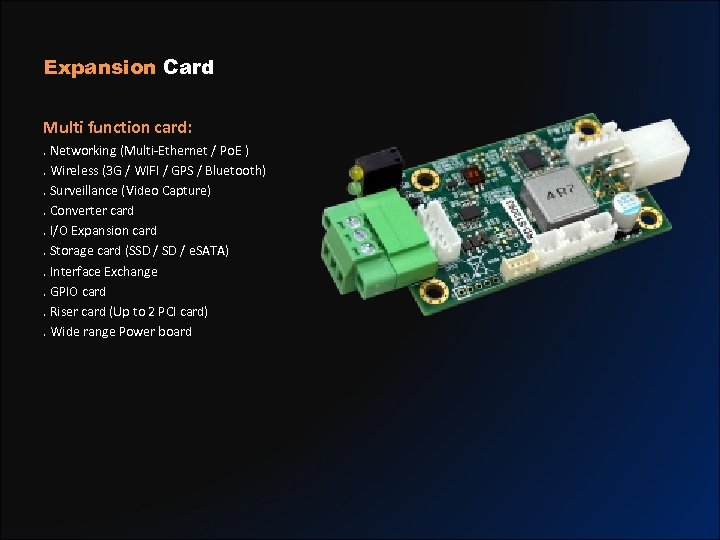 Expansion Card Multi function card: . Networking (Multi-Ethernet / Po. E ). Wireless (3