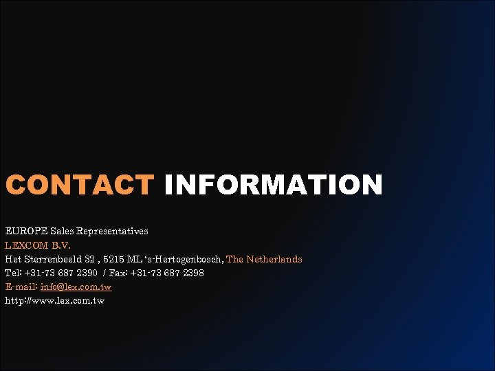 CONTACT INFORMATION EUROPE Sales Representatives LEXCOM B. V. Het Sterrenbeeld 32 , 5215 ML