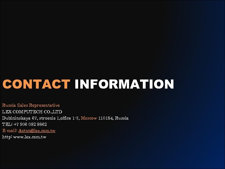 CONTACT INFORMATION Russia Sales Representative LEX COMPUTECH CO. , LTD Dubininskaya 67, stroenie 1,