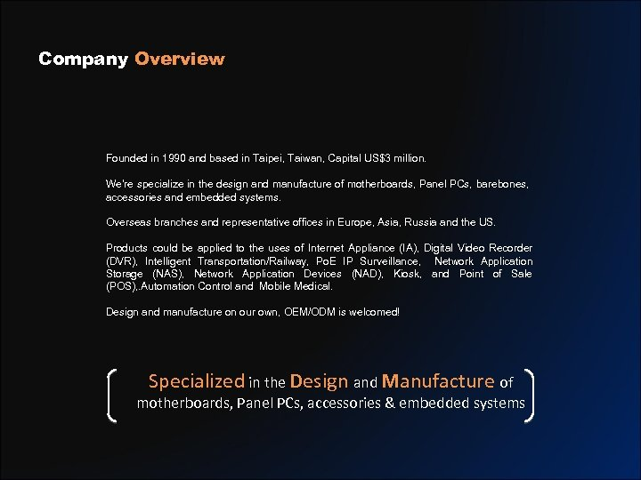 Company Overview Founded in 1990 and based in Taipei, Taiwan, Capital US$3 million. We're