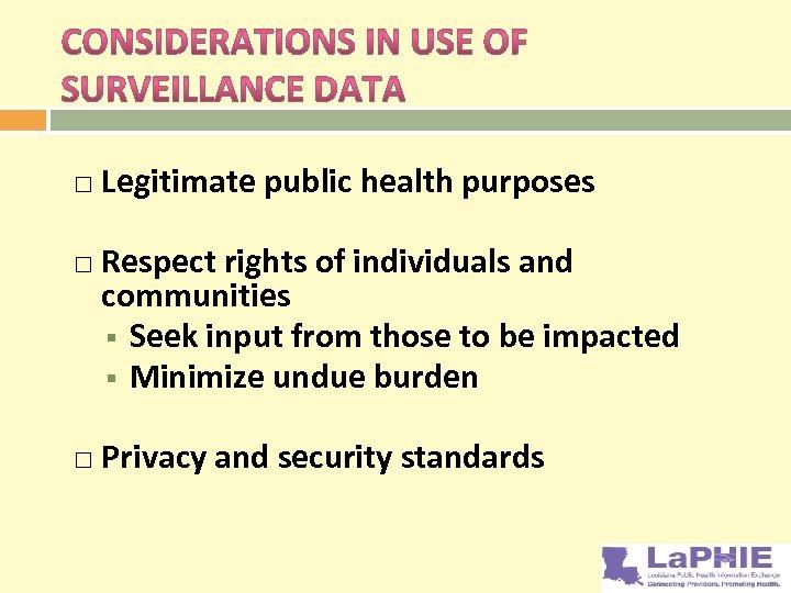 Legitimate public health purposes Respect rights of individuals and communities § Seek input