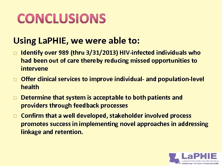 Using La. PHIE, we were able to: Identify over 989 (thru 3/31/2013) HIV-infected individuals