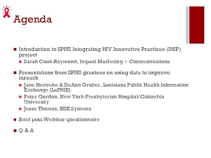 Agenda Introduction to SPNS Integrating HIV Innovative Practices (IHIP) project Sarah Cook-Raymond, Impact Marketing