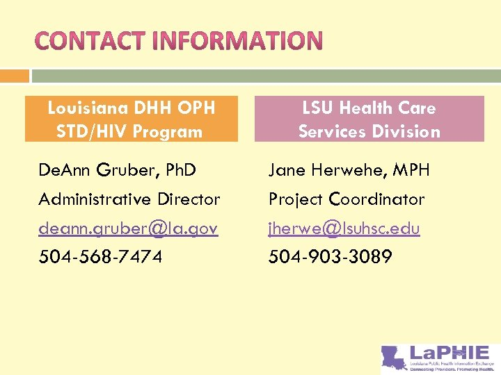 Louisiana DHH OPH STD/HIV Program De. Ann Gruber, Ph. D Administrative Director deann. gruber@la.