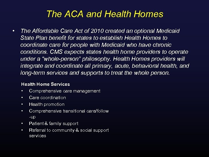 The ACA and Health Homes • The Affordable Care Act of 2010 created an