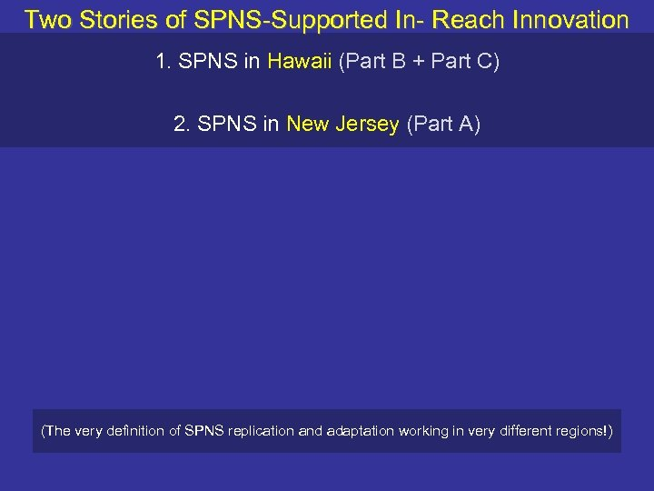 Two Stories of SPNS-Supported In- Reach Innovation 1. SPNS in Hawaii (Part B +