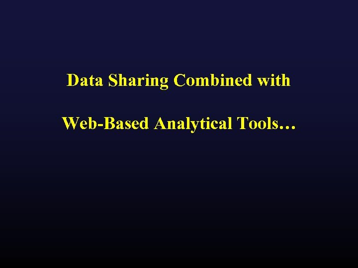 Data Sharing Combined with Web-Based Analytical Tools…
