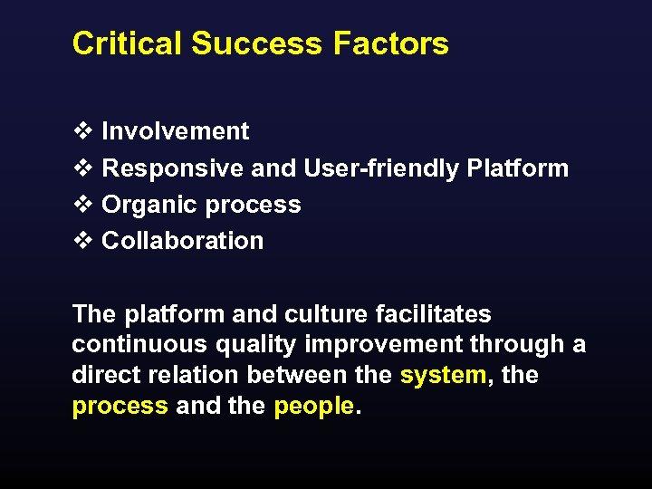 Critical Success Factors v Involvement v Responsive and User-friendly Platform v Organic process v