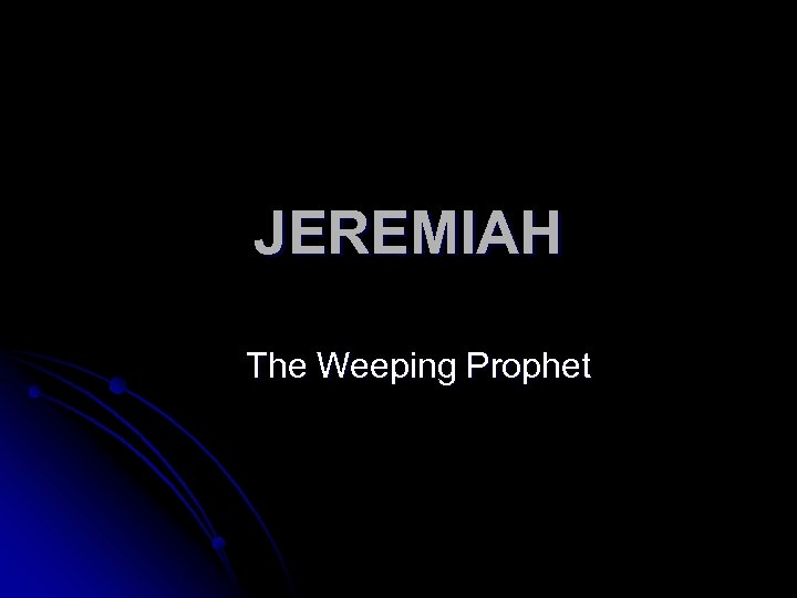 JEREMIAH The Weeping Prophet